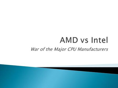 War of the Major CPU Manufacturers.  1969: AMD founded by former executives.  1972-1974: AMD goes public with their first manufacturing facility. 