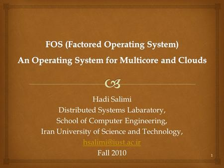 Hadi Salimi Distributed Systems Labaratory, School of Computer Engineering, Iran University of Science and Technology, Fall 2010 1.