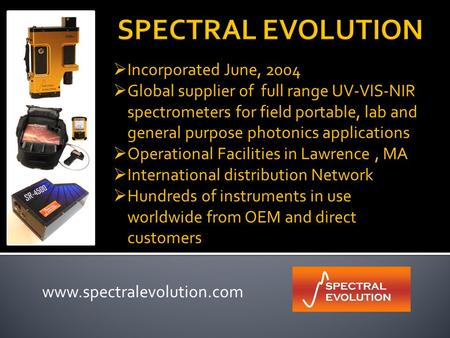  Incorporated June, 2004  Global supplier of full range UV-VIS-NIR spectrometers for field portable, lab and general purpose photonics applications 