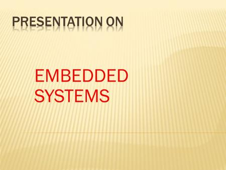 EMBEDDED SYSTEMS. Special purpose system which are used as either standalone or part of big system. An embedded product uses a microprocessor or microcontroller.