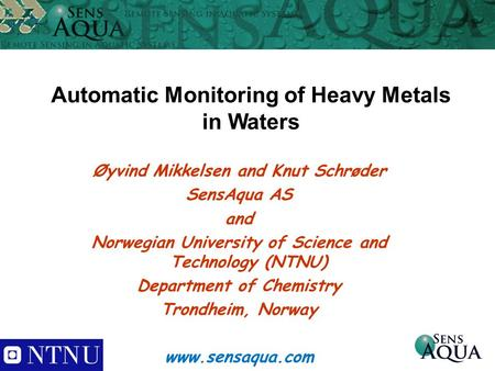 Automatic Monitoring of Heavy Metals in Waters Øyvind Mikkelsen and Knut Schrøder SensAqua AS and Norwegian University of Science and Technology (NTNU)