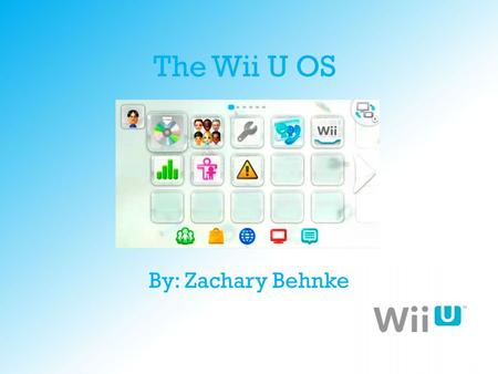 The Wii U OS By: Zachary Behnke. When the OS Launched When the OS launched back in November 2012, it was painfully slow. It sometimes took 30-45 seconds.