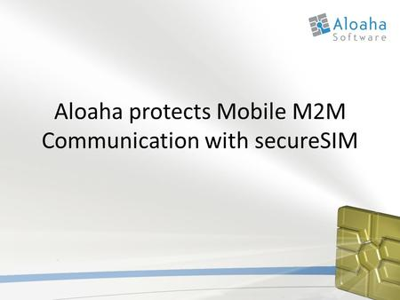 Aloaha protects Mobile M2M Communication with secureSIM.