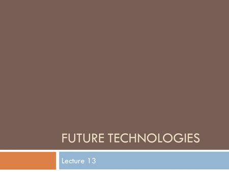 FUTURE TECHNOLOGIES Lecture 13.  In this lecture we will discuss some of the important technologies of the future  Autonomic Computing  Cloud Computing.