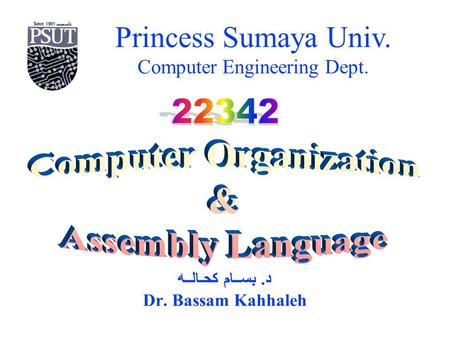 Princess Sumaya Univ. Computer Engineering Dept. د. بســام كحـالــه Dr. Bassam Kahhaleh.