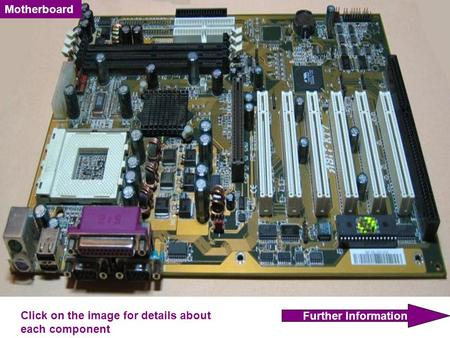 Motherboard Further Information Click on the image for details about each component.