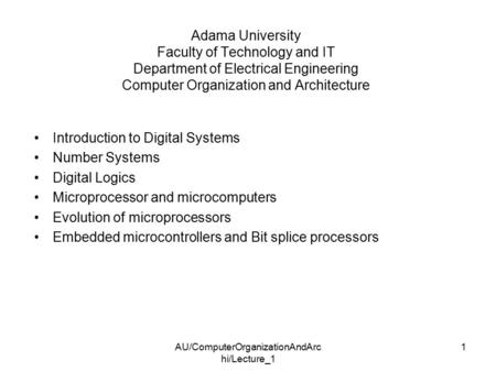 AU/ComputerOrganizationAndArc hi/Lecture_1 1 Adama University Faculty of Technology and IT Department of Electrical Engineering Computer Organization and.