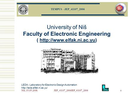 Niš, 15.05.2008.JEP_41107_2006JEP_41107_2006 4 LEDA - Laboratory for Electronic Design Automation  University of Niš Faculty.