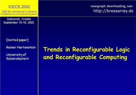 ICECS 2002 IEEE 9th International Conference on Electronics, Circuits and Systems Trends in Reconfigurable Logic and Reconfigurable Computing (invited.