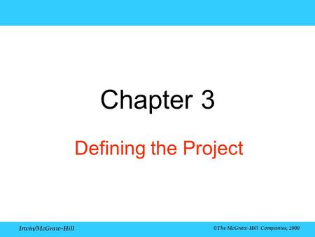 Irwin/McGraw-Hill ©The McGraw-Hill Companies, 2000 Chapter 3 Defining the Project.
