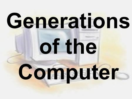 Generations of the Computer. First Generation 1946 - 1959.