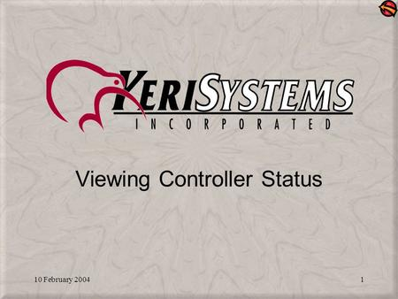 "10 February 20041 Viewing Controller Status. 10 February 20042 Controller Status Provides a ""snap shot"" of the current configuration of controllers on."