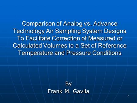 1 Comparison of Analog vs. Advance Technology Air Sampling System Designs To Facilitate Correction of Measured or Calculated Volumes to a Set of Reference.