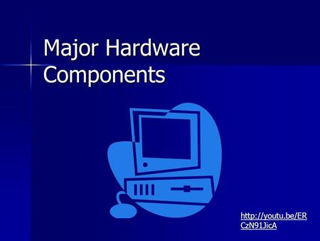 Major Hardware Components  CzN91JicA.