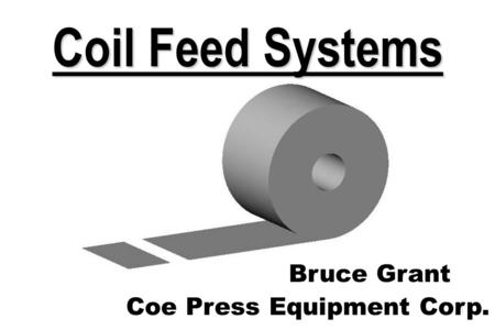 1 Coil Feed Systems Bruce Grant Coe Press Equipment Corp.