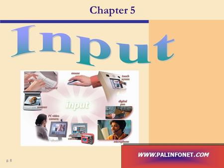 Chapter 5 p. 6 WWW.PALINFONET.COM. What Is Input? What is input? p. 230 and 232 Fig. 5-1 Next  Input device is any hardware component used to enter data.