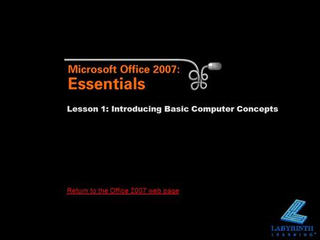 Return to the Office 2007 web page Lesson 1: Introducing Basic Computer Concepts.