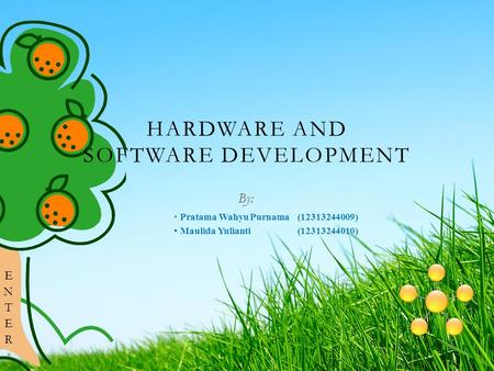 HARDWARE AND SOFTWARE DEVELOPMENT By: Pratama Wahyu Purnama (12313244009) Maulida Yulianti (12313244010)