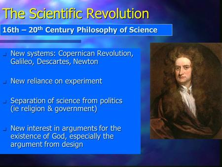 The Scientific Revolution n New systems: Copernican Revolution, Galileo, Descartes, Newton n New reliance on experiment n Separation of science from politics.
