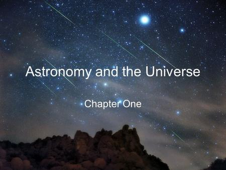 Astronomy and the Universe Chapter One. To understand the universe, astronomers use the laws of physics to construct testable theories and models Scientific.