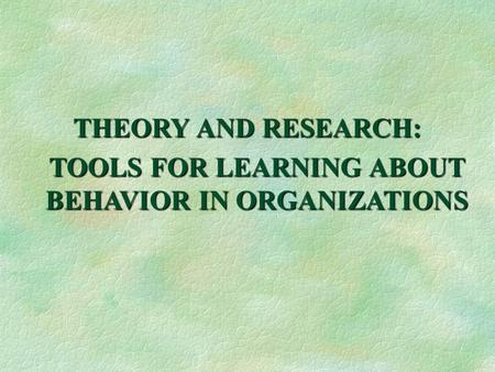 TOOLS FOR LEARNING ABOUT BEHAVIOR IN ORGANIZATIONS