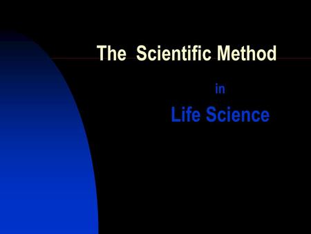 The Scientific Method in Life Science.