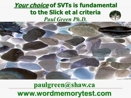 Your choice of SVTs is fundamental to the Slick et al criteria Paul Green Ph.D.