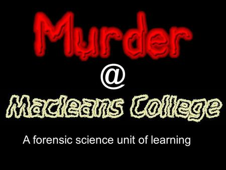 A forensic science unit of learning. Presented By: Christina Adams Teacher of Science & Biology Macleans College Made at SciCon.