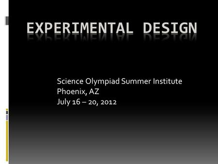 Science Olympiad Summer Institute Phoenix, AZ July 16 – 20, 2012.