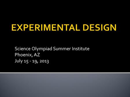 Science Olympiad Summer Institute Phoenix, AZ July 15 - 19, 2013.