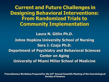 Current and Future Challenges in Designing Behavioral Interventions: From Randomized Trials to Community Implementation Current and Future Challenges in.
