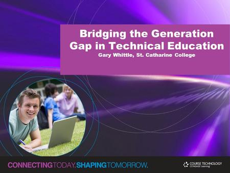 Bridging the Generation Gap in Technical Education Gary Whittle, St. Catharine College.