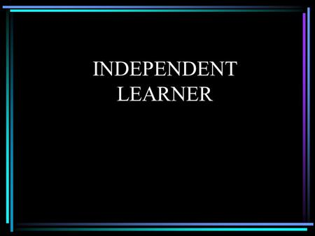 INDEPENDENT LEARNER.