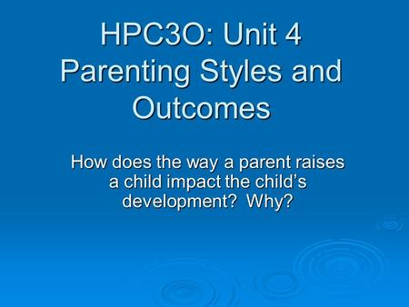 HPC3O: Unit 4 Parenting Styles and Outcomes