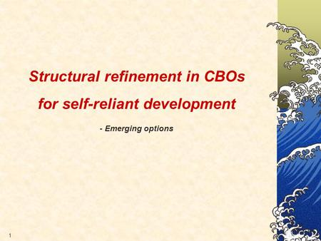 1 Structural refinement in CBOs for self-reliant development - Emerging options.