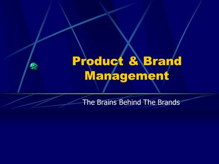 Product & Brand Management The Brains Behind The Brands.