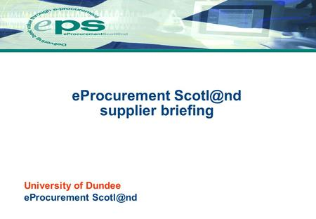 University of Dundee eProcurement eProcurement supplier briefing.
