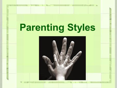 Parenting Styles. Objectives Identify parenting types and styles. Demonstrate the different parenting styles Compare & Contrast the different parenting.