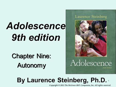 Copyright © 2011 The McGraw-Hill Companies, Inc. All rights reserved. 1 Adolescence 9th edition By Laurence Steinberg, Ph.D. Chapter Nine: Autonomy Insert.