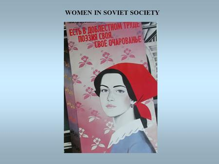 "WOMEN IN SOVIET SOCIETY. WOMEN DURING THE STALIN ERA EFFECTS OF THE STALIN REVOLUTION  The ""New Soviet Woman""  Women = models of upright citizenship."
