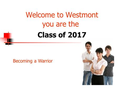 Welcome to Westmont you are the Class of 2017 Becoming a Warrior.