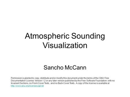 Atmospheric Sounding Visualization Sancho McCann Permission is granted to copy, distribute and/or modify this document under the terms of the GNU Free.