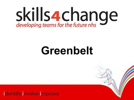 Greenbelt. The 'skills 4 change Greenbelt©' programme has been developed for NHS Wales by the NLIAH skills 4 change team, who have a wealth of experience.
