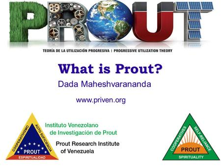 1 What is Prout? Dada Maheshvarananda www.priven.org.