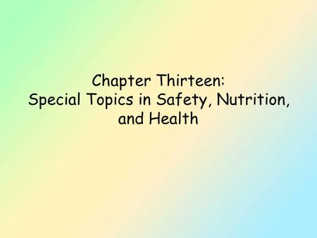Chapter Thirteen: Special Topics in Safety, Nutrition, and Health.