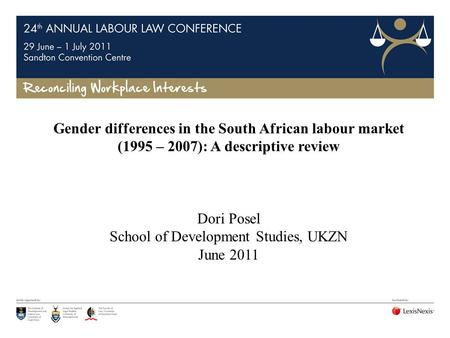Gender differences in the South African labour market (1995 – 2007): A descriptive review Dori Posel School of Development Studies, UKZN June 2011.