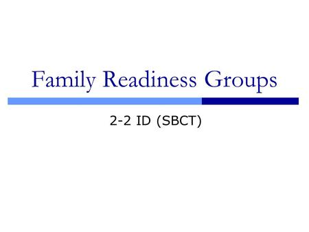 Family Readiness Groups 2-2 ID (SBCT). What is a FRG? An organization of family members, volunteers and soldiers belonging to a unit that together provides.