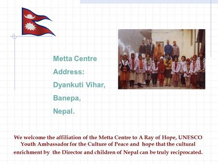 We welcome the affiliation of the Metta Centre to A Ray of Hope, UNESCO Youth Ambassador for the Culture of Peace and hope that the cultural enrichment.