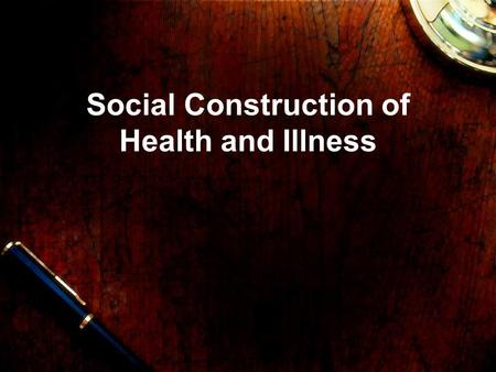 Social Construction of Health and Illness. Social Constructivism (Constructionism) Functionalism declined in the 1970s and social control re-emerged in.