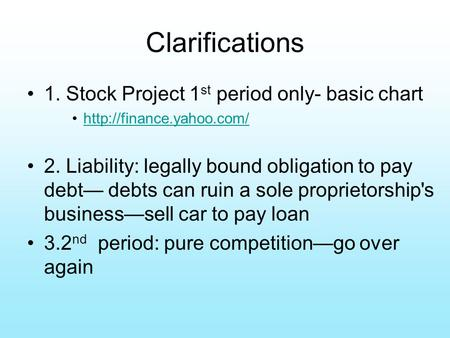 Clarifications 1. Stock Project 1 st period only- basic chart  2. Liability: legally bound obligation to pay debt— debts can ruin.
